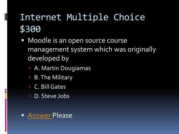 Internet Multiple Choice $300