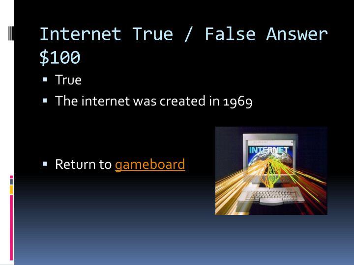 Internet True / False Answer $100