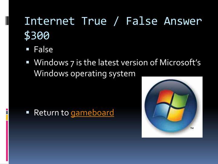 Internet True / False Answer $300