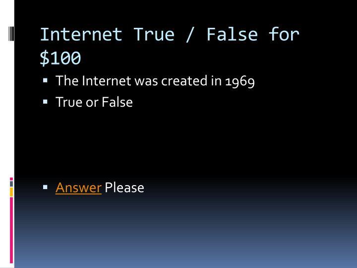 Internet True / False for $100