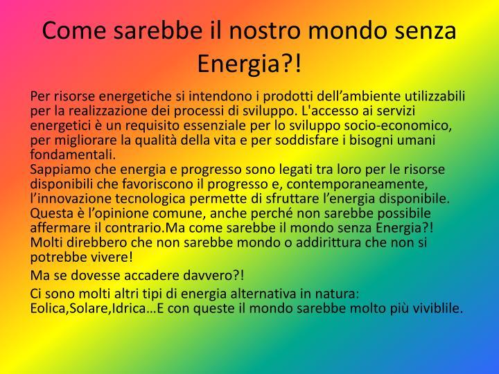 Come sarebbe il nostro mondo senza Energia?!