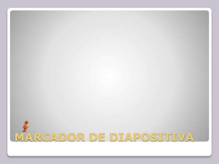 MARCADOR DE DIAPOSITIVA
