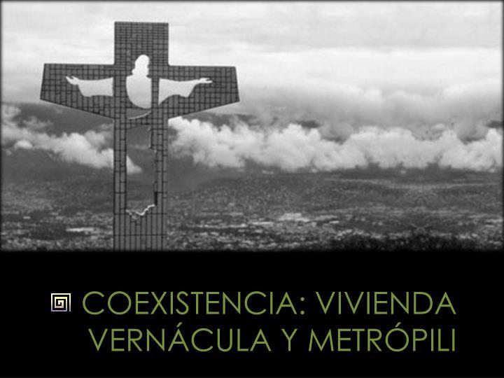 COEXISTENCIA: VIVIENDA VERNÁCULA Y METRÓPILI