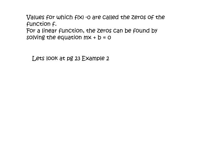 Values for which f(x) -0 are called the zeros of the function f.