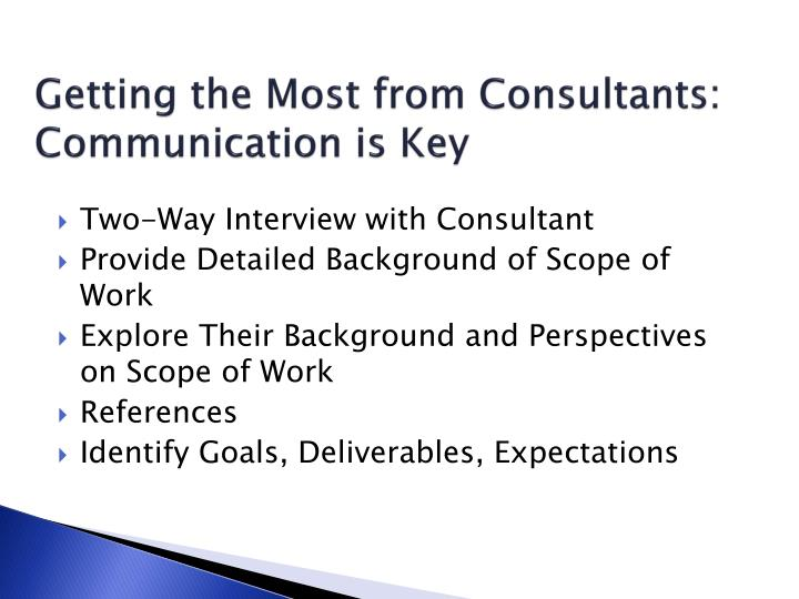 Getting the Most from Consultants:  Communication is Key