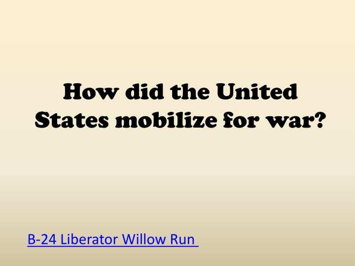 How did the United States mobilize for war?
