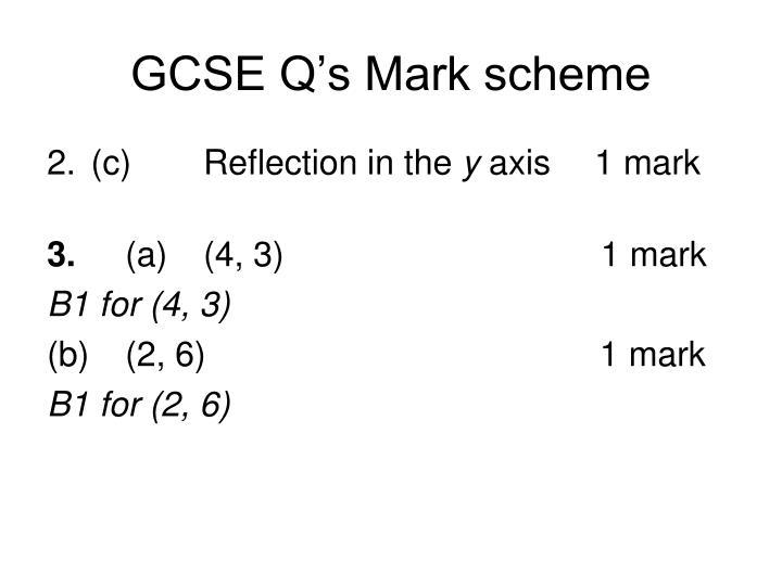 GCSE Q's Mark scheme