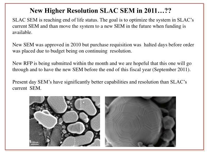 New Higher Resolution SLAC SEM in 2011…??