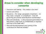 areas to consider when developing consortia1