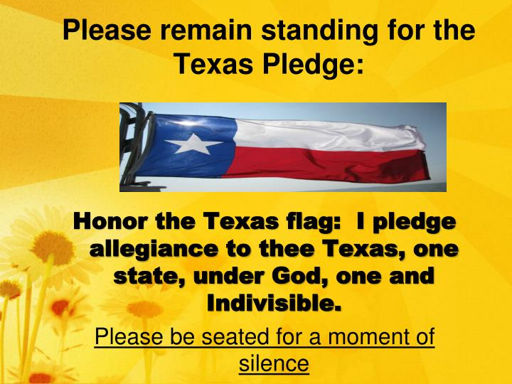 Please remain standing for the Texas Pledge: