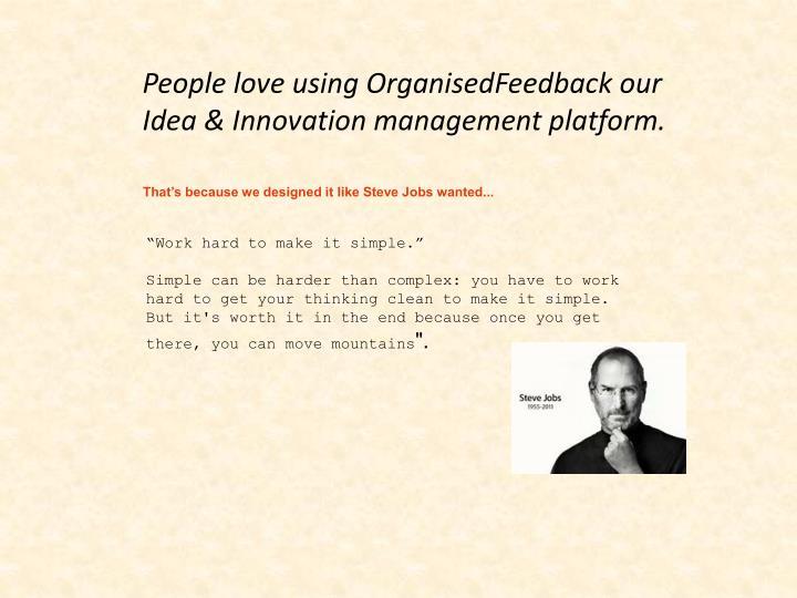 People love using OrganisedFeedback our Idea & Innovation management platform.