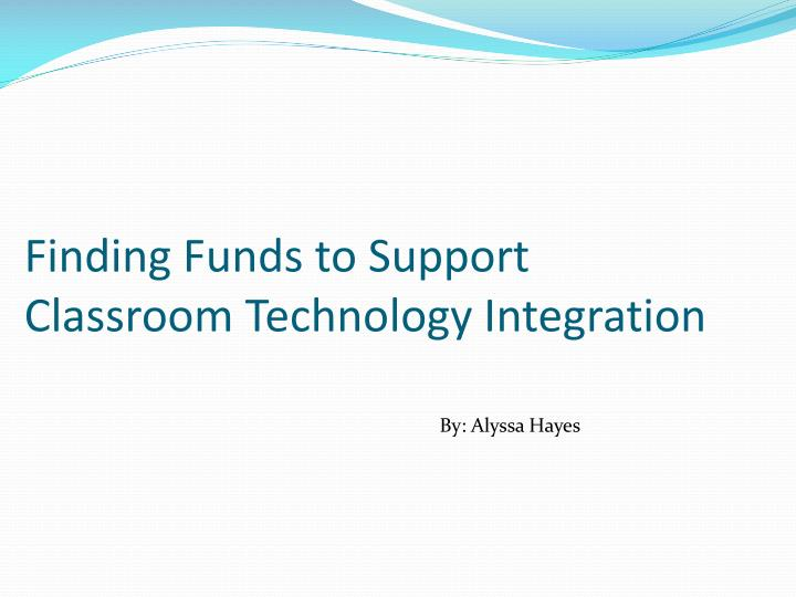 Finding Funds to Support Classroom Technology Integration