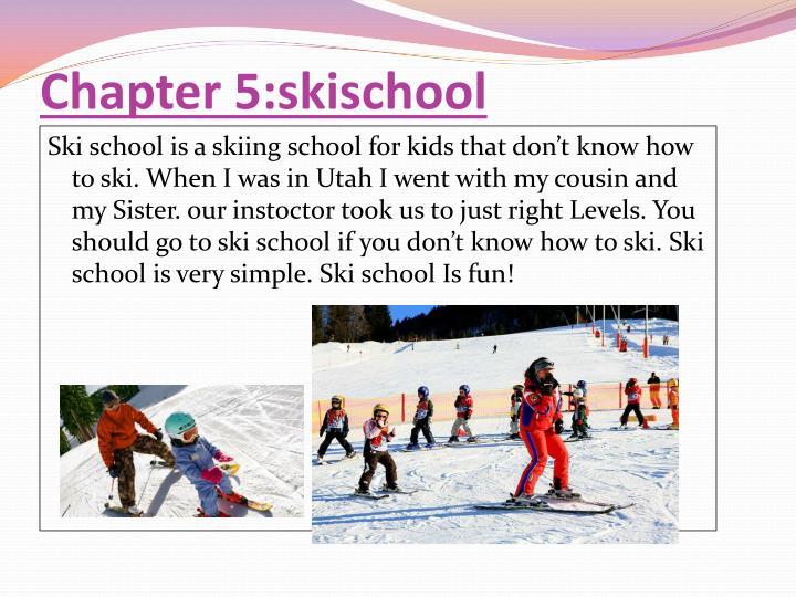 Chapter 5:skischool