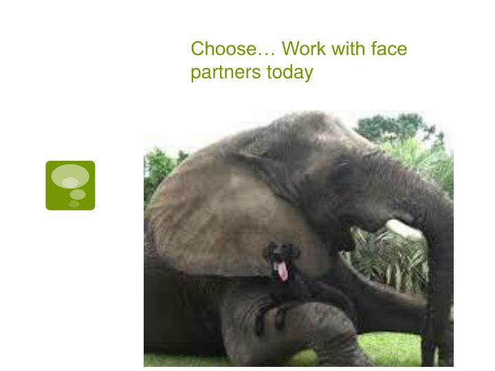 Choose work with face partners today