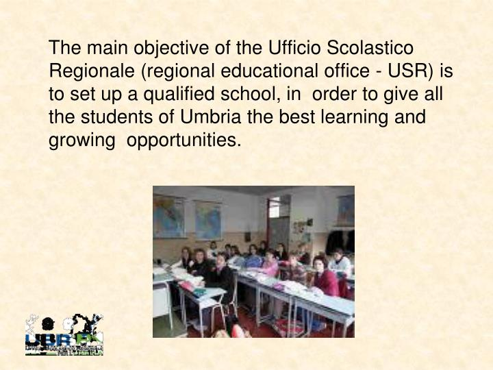 The main objective of the Ufficio Scolastico Regionale (regional educational office - USR) is to set up a qualified school, in  order to give all the students of Umbria the best learning and growing  opportunities.