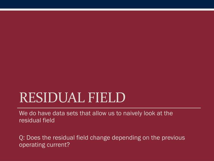 Residual field