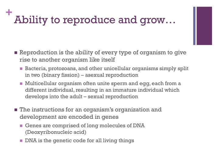 Ability to reproduce and grow…