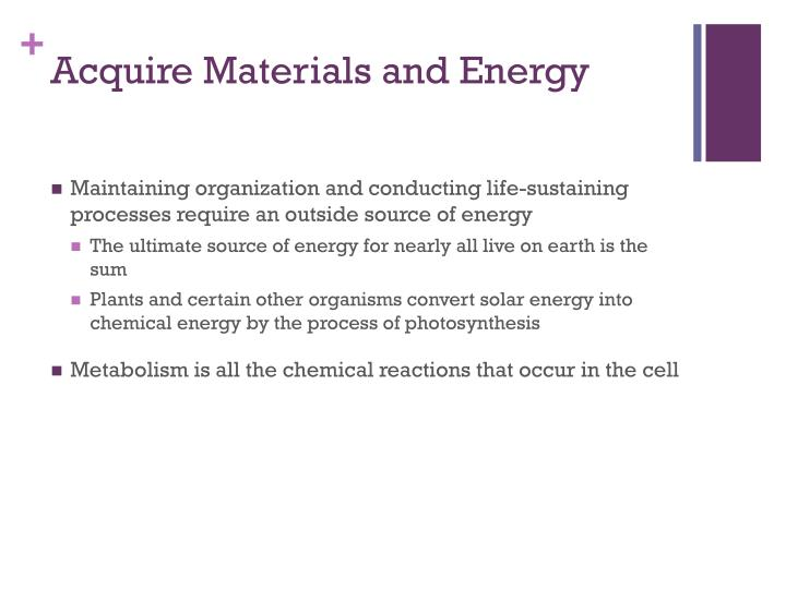 Acquire Materials and Energy