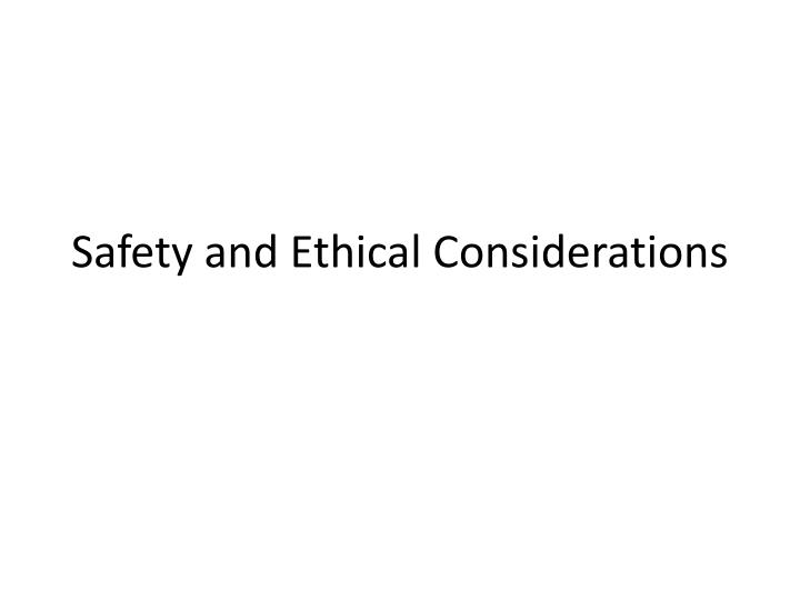 Safety and Ethical Considerations
