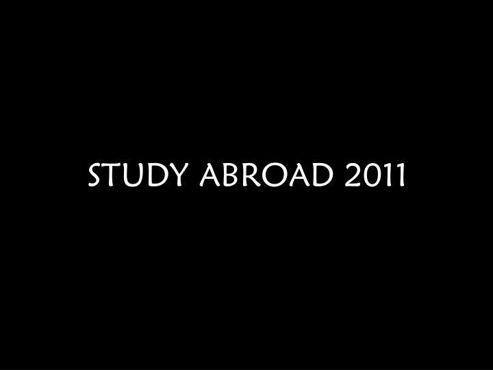 STUDY ABROAD 2011