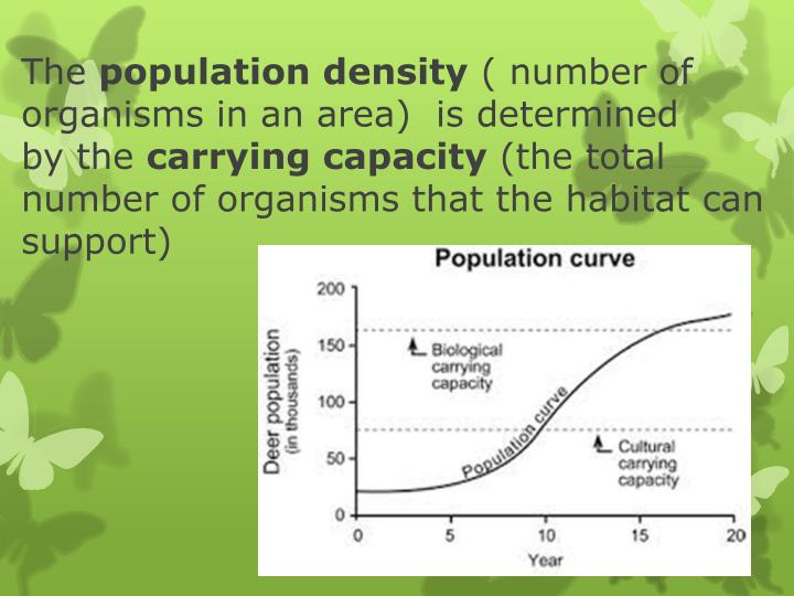 Scientists need to know the population density which is the total number of organisms that live within an area.