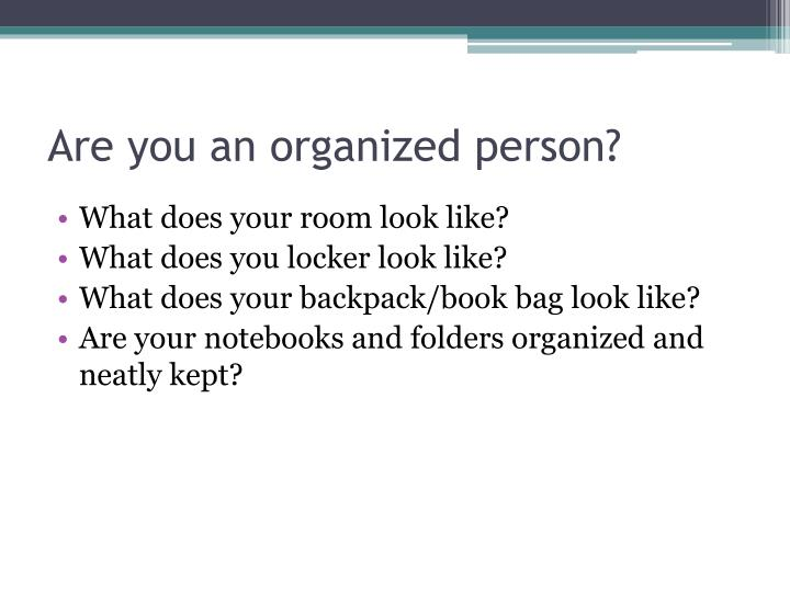 Are you an organized person?