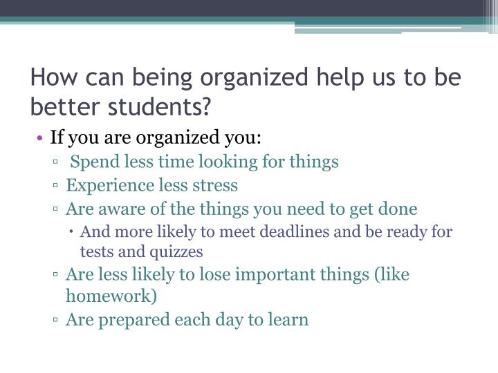 How can being organized help us to be better students?