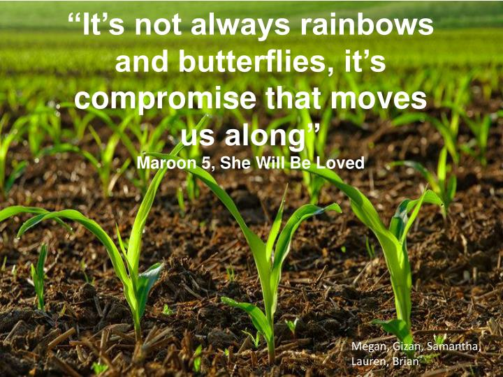 """""""It's not always rainbows and butterflies, it's compromise that moves us along"""""""