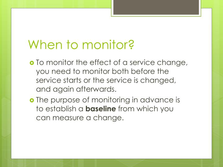 When to monitor?