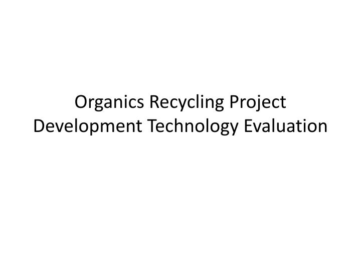 Organics recycling project development technology evaluation