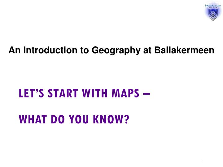 let s start with maps what do you know
