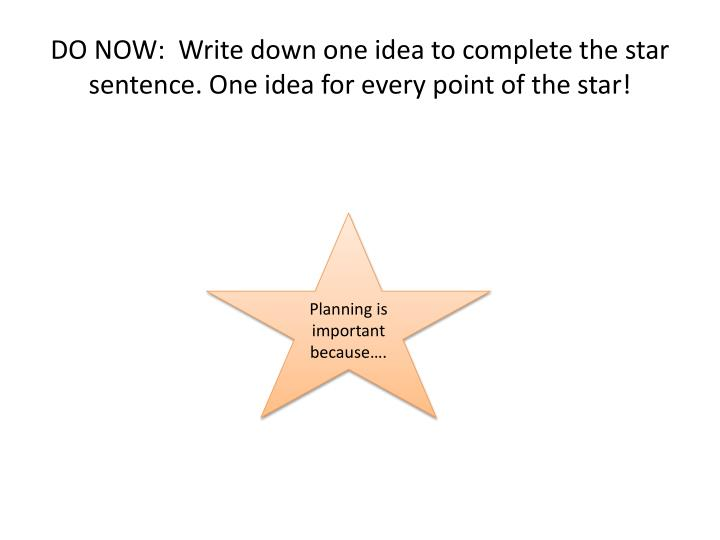 DO NOW:  Write down one idea to complete the star sentence. One idea for every point of the star!