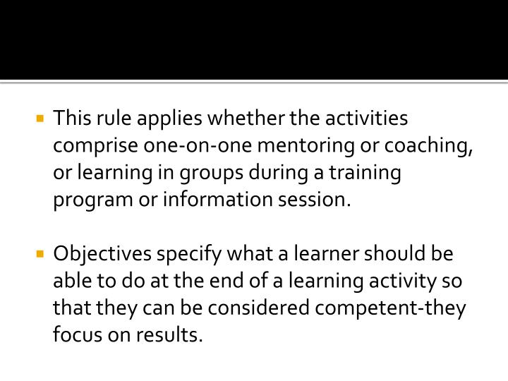This rule applies whether the activities comprise one-on-one mentoring or coaching, or learning in groups during a training program or information session.