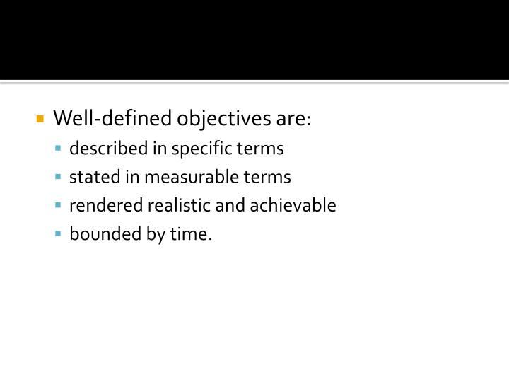 Well-defined objectives are: