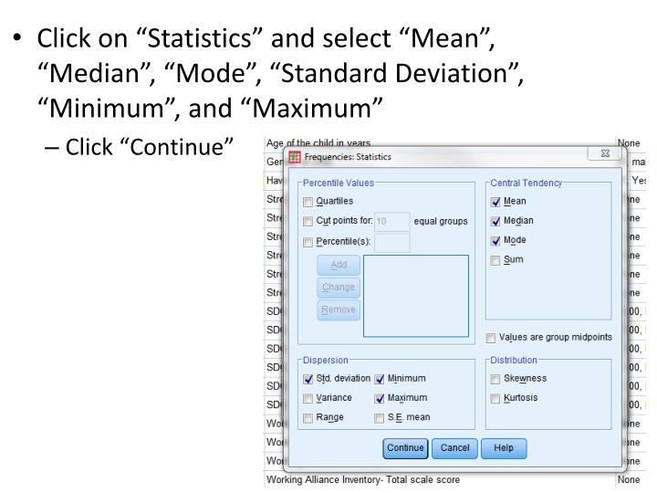 "Click on ""Statistics"" and select ""Mean"", ""Median"", ""Mode"", ""Standard Deviation"", ""Minimum"", and ""Maximum"""