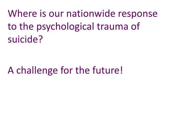 Where is our nationwide response to the psychological trauma of suicide?