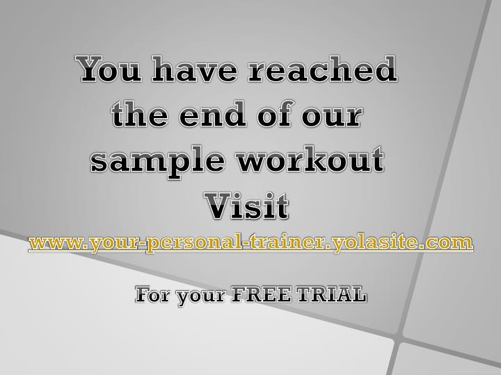 You have reached the end of our sample workout