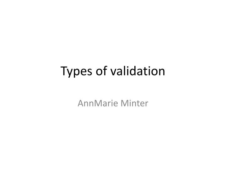 Types of validation