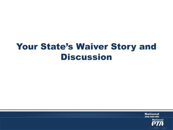 Your State's Waiver Story and Discussion