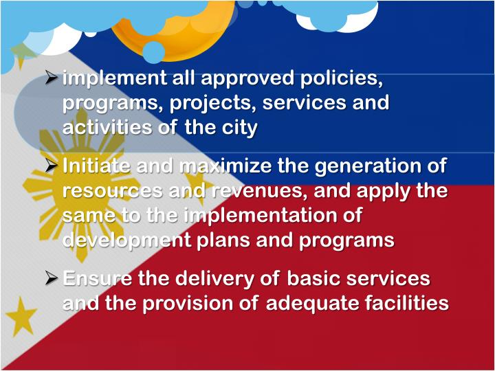 implement all approved policies, programs, projects, services and activities of the city
