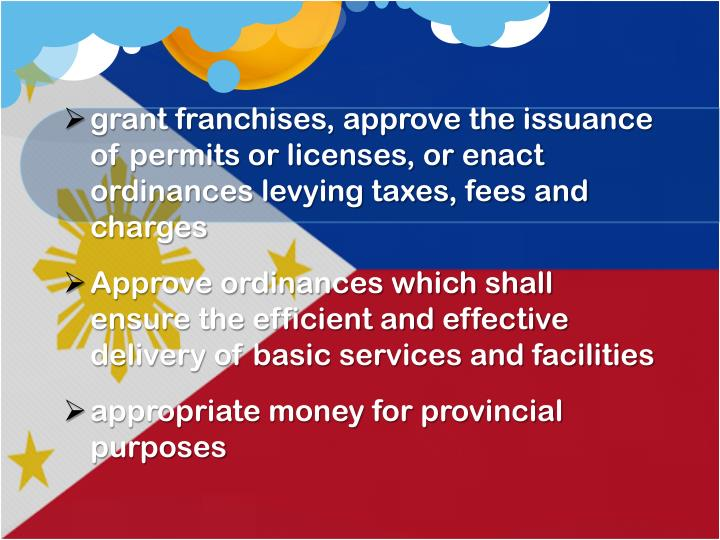 grant franchises, approve the issuance of permits or licenses, or enact ordinances levying taxes, fees and charges