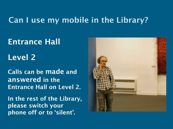 Can I use my mobile in the Library?