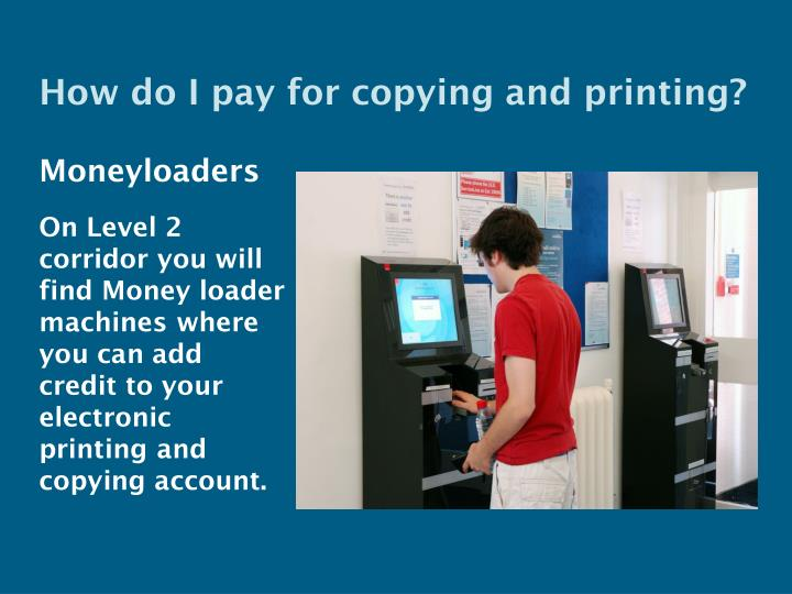How do I pay for copying and printing?