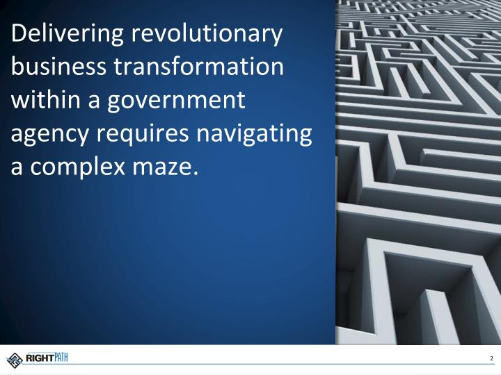 Delivering revolutionary business transformation within a government agency requires navigating a co...