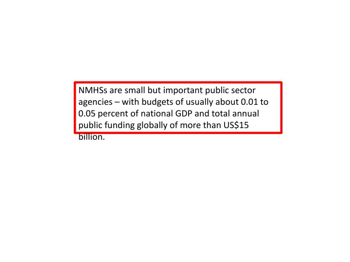 NMHSs are small but important public sector agencies – with budgets of usually about 0.01 to 0.05 percent of national