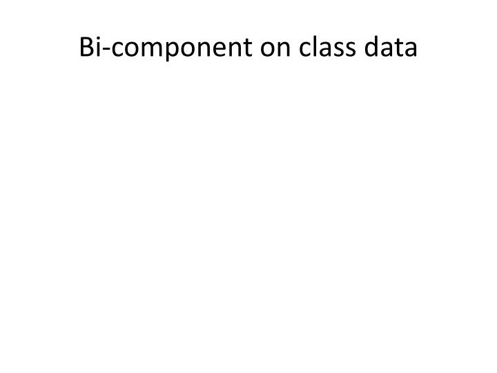 Bi-component on class data