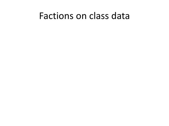 Factions on class data