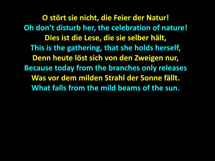 O stört sie nicht, die Feier der Natur!