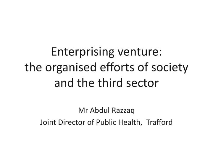 Enterprising venture the organised efforts of society and the third sector