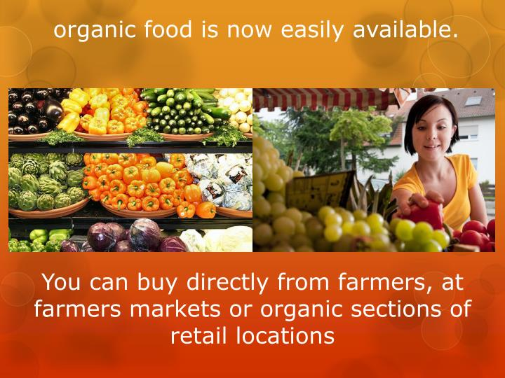 organic food is now easily available.